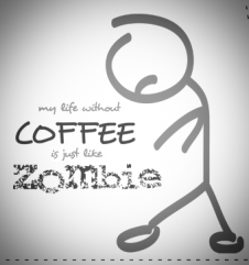 my life without coffee is just like zombie
